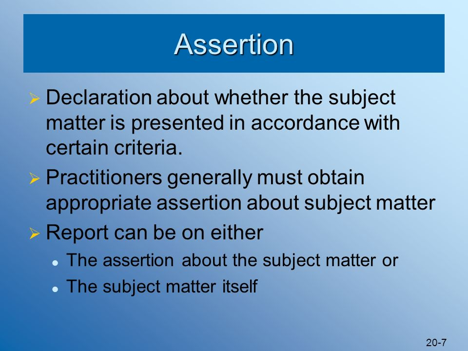 Assertion Declaration about whether the subject matter is presented in accordance with certain criteria.