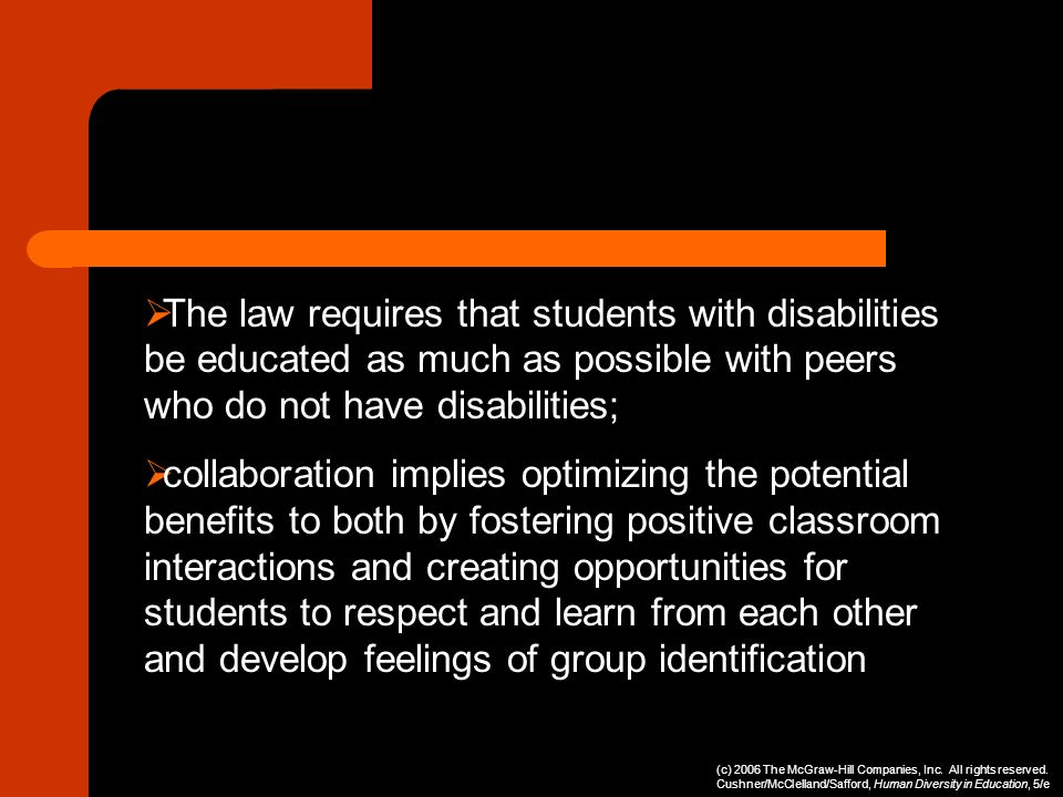 The law requires that students with disabilities be educated as much as possible with peers who do not have disabilities;