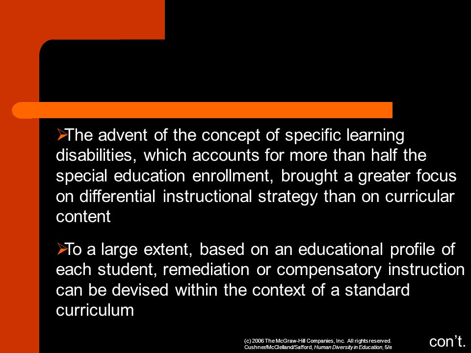 The advent of the concept of specific learning disabilities, which accounts for more than half the special education enrollment, brought a greater focus on differential instructional strategy than on curricular content