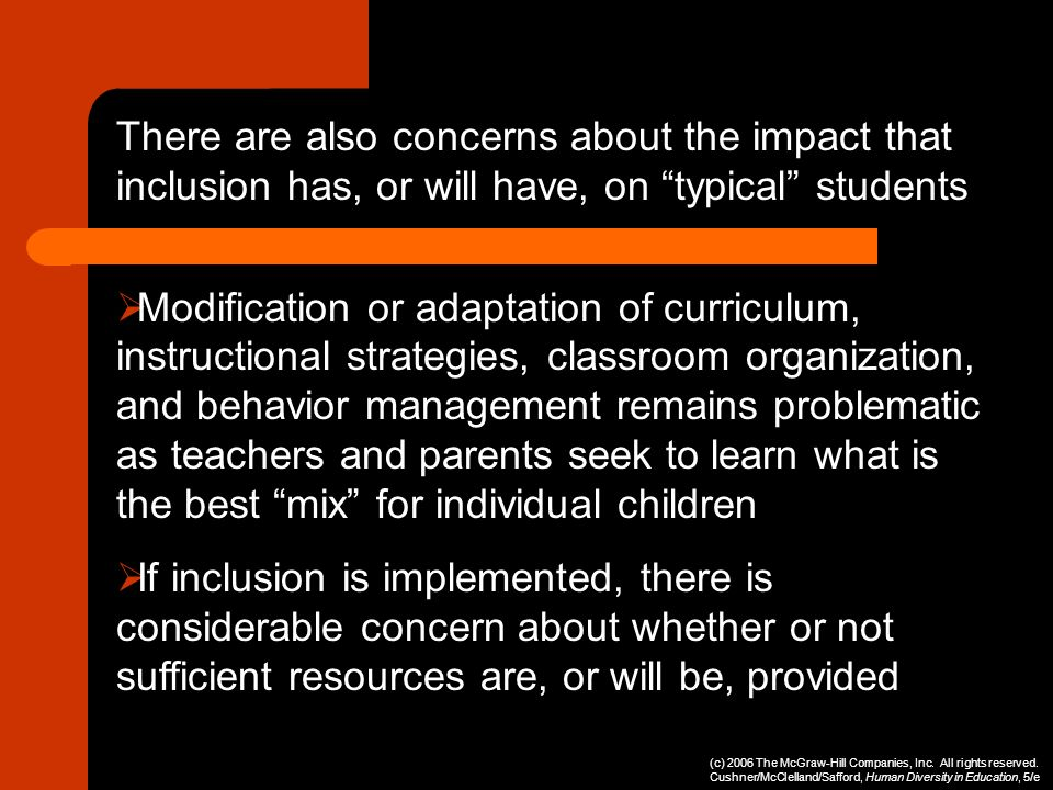 There are also concerns about the impact that inclusion has, or will have, on typical students