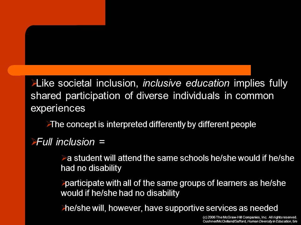 Like societal inclusion, inclusive education implies fully shared participation of diverse individuals in common experiences