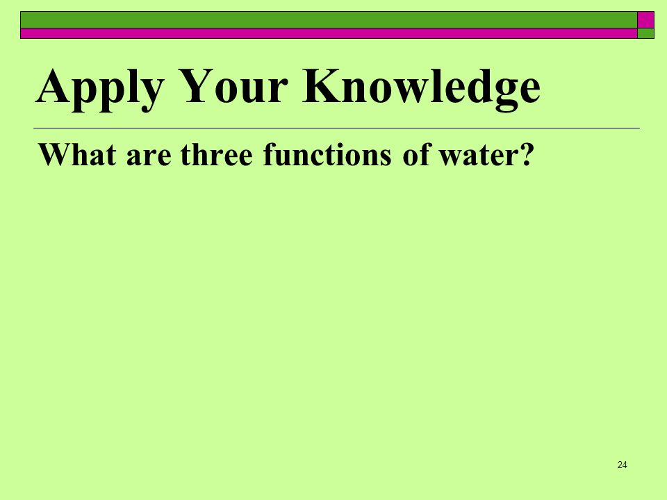 Apply Your Knowledge What are three functions of water