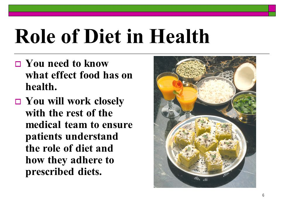 Role of Diet in Health You need to know what effect food has on health.