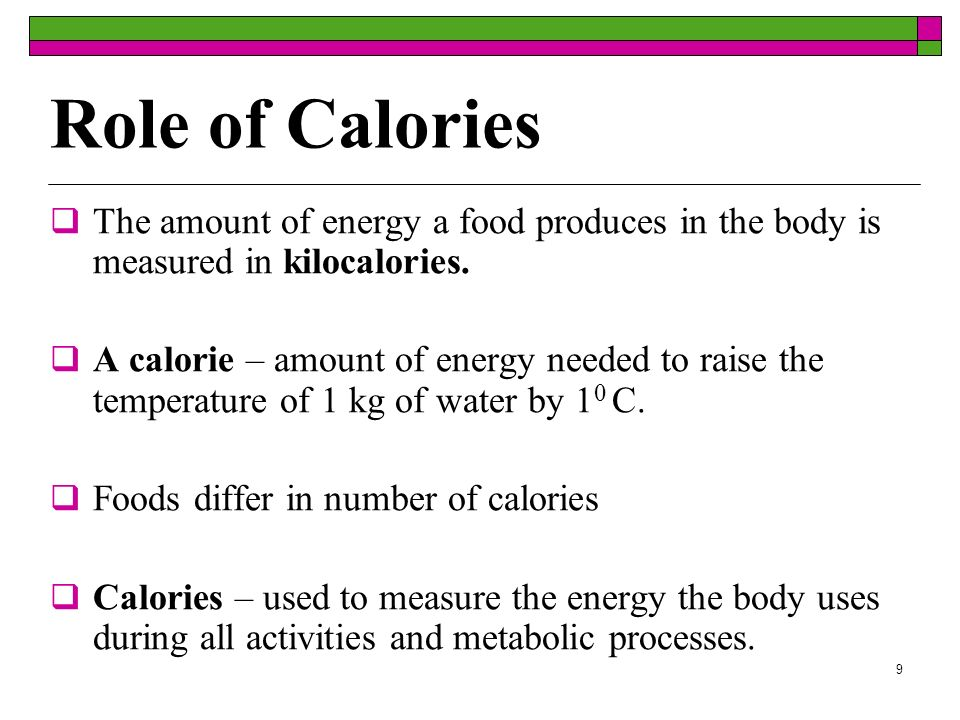 Role of Calories The amount of energy a food produces in the body is measured in kilocalories.