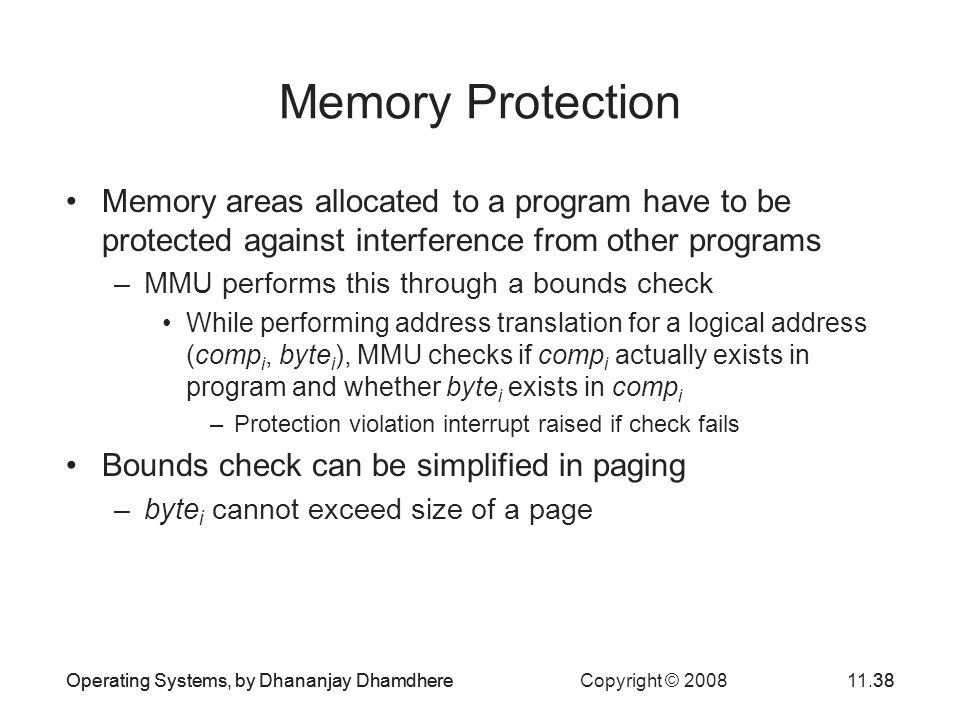 Memory Protection Memory areas allocated to a program have to be protected against interference from other programs.