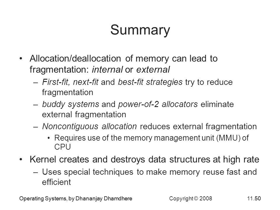 Summary Allocation/deallocation of memory can lead to fragmentation: internal or external.