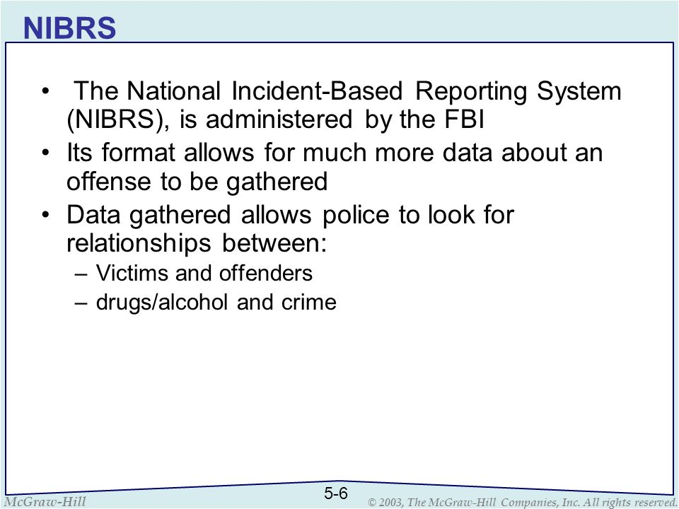 NIBRS The National Incident-Based Reporting System (NIBRS), is administered by the FBI.