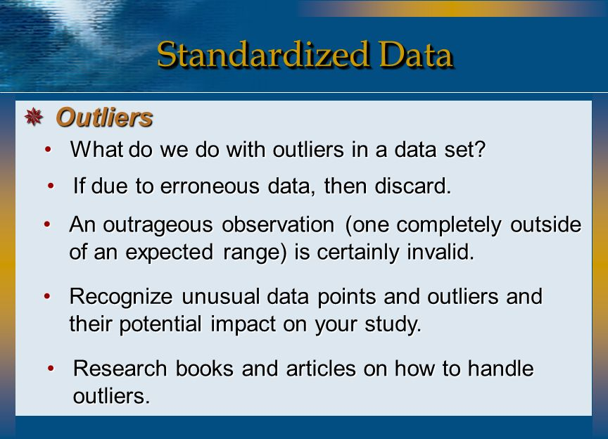 Standardized Data Outliers What do we do with outliers in a data set