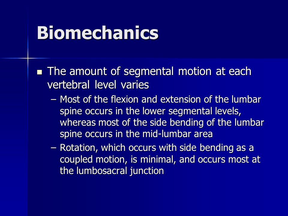 Biomechanics The amount of segmental motion at each vertebral level varies.