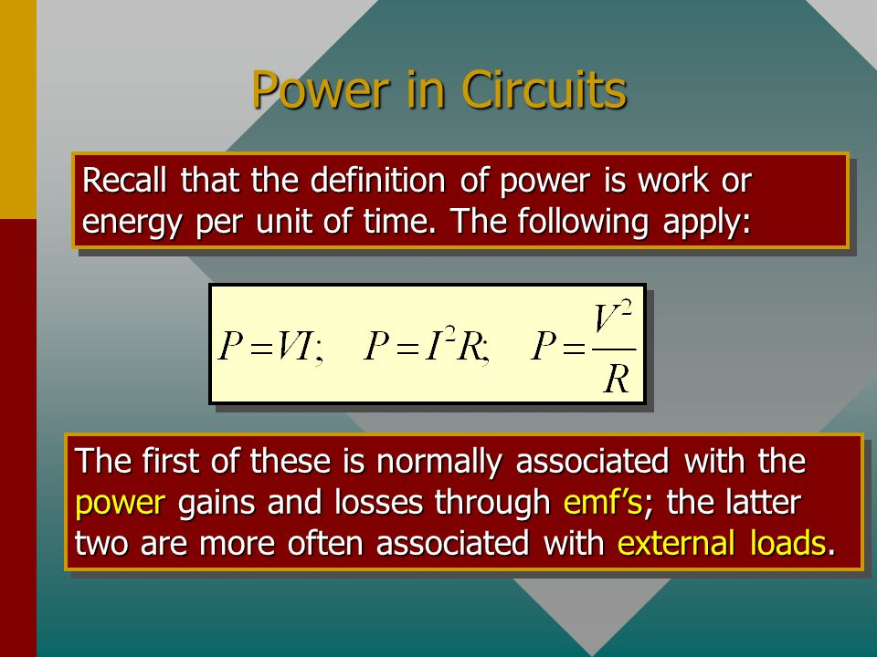 Power in Circuits Recall that the definition of power is work or energy per unit of time. The following apply: