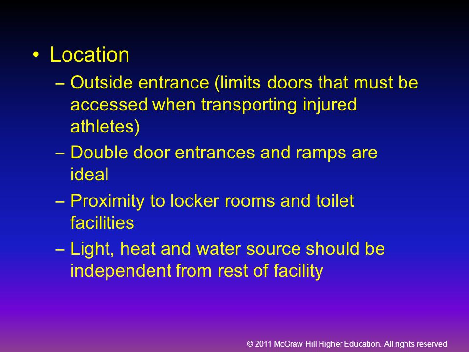 Location Outside entrance (limits doors that must be accessed when transporting injured athletes) Double door entrances and ramps are ideal.
