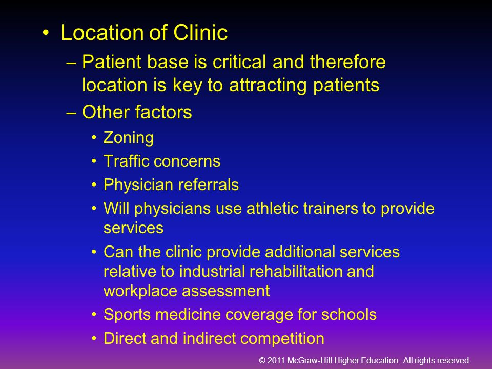 Location of Clinic Patient base is critical and therefore location is key to attracting patients. Other factors.