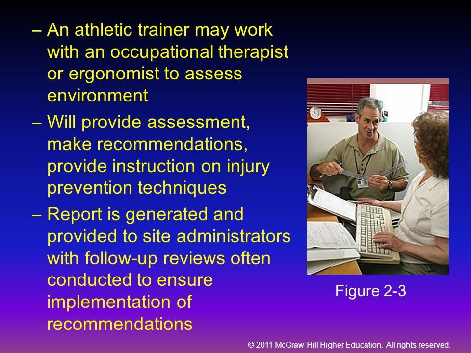 An athletic trainer may work with an occupational therapist or ergonomist to assess environment