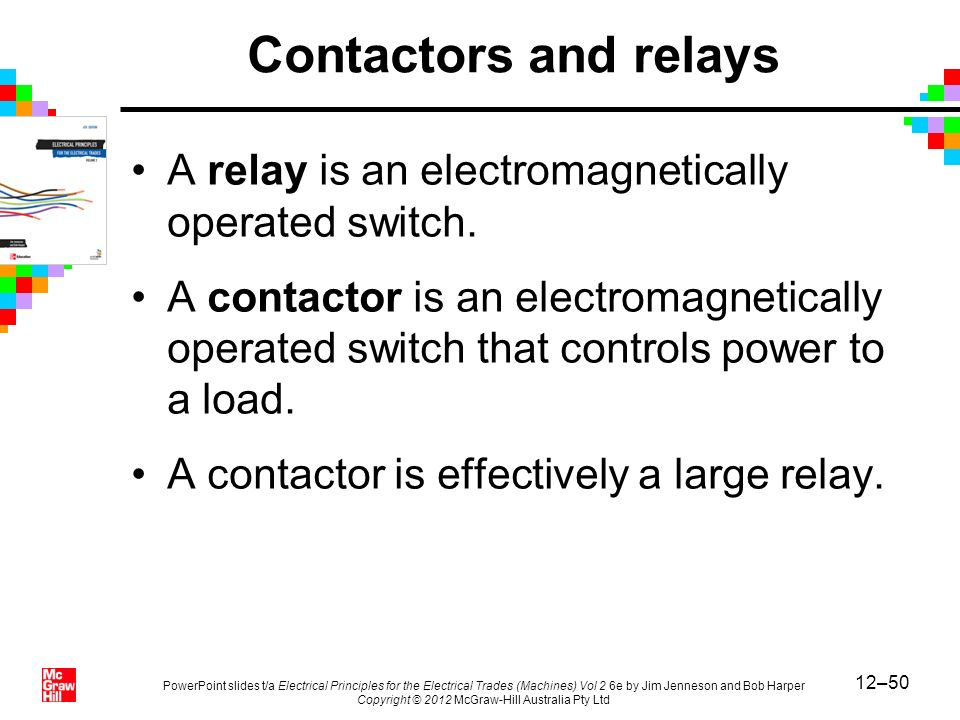 Contactors and relays A relay is an electromagnetically operated switch.