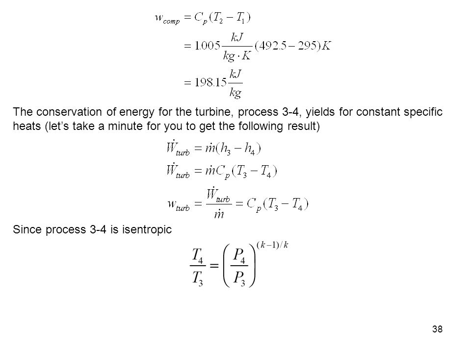 The conservation of energy for the turbine, process 3-4, yields for constant specific heats (let's take a minute for you to get the following result)