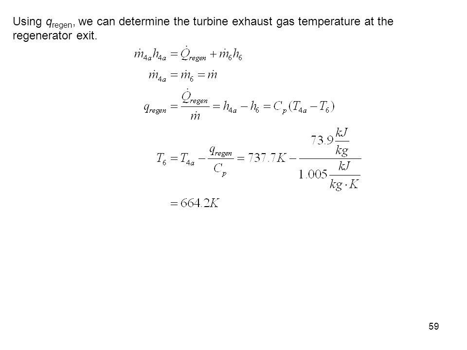 Using qregen, we can determine the turbine exhaust gas temperature at the regenerator exit.
