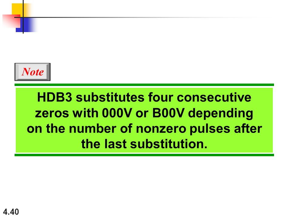 HDB3 substitutes four consecutive zeros with 000V or B00V depending