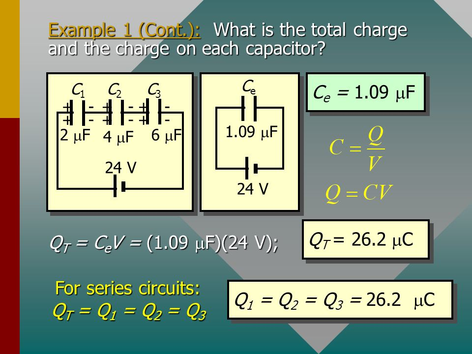 For series circuits: QT = Q1 = Q2 = Q3