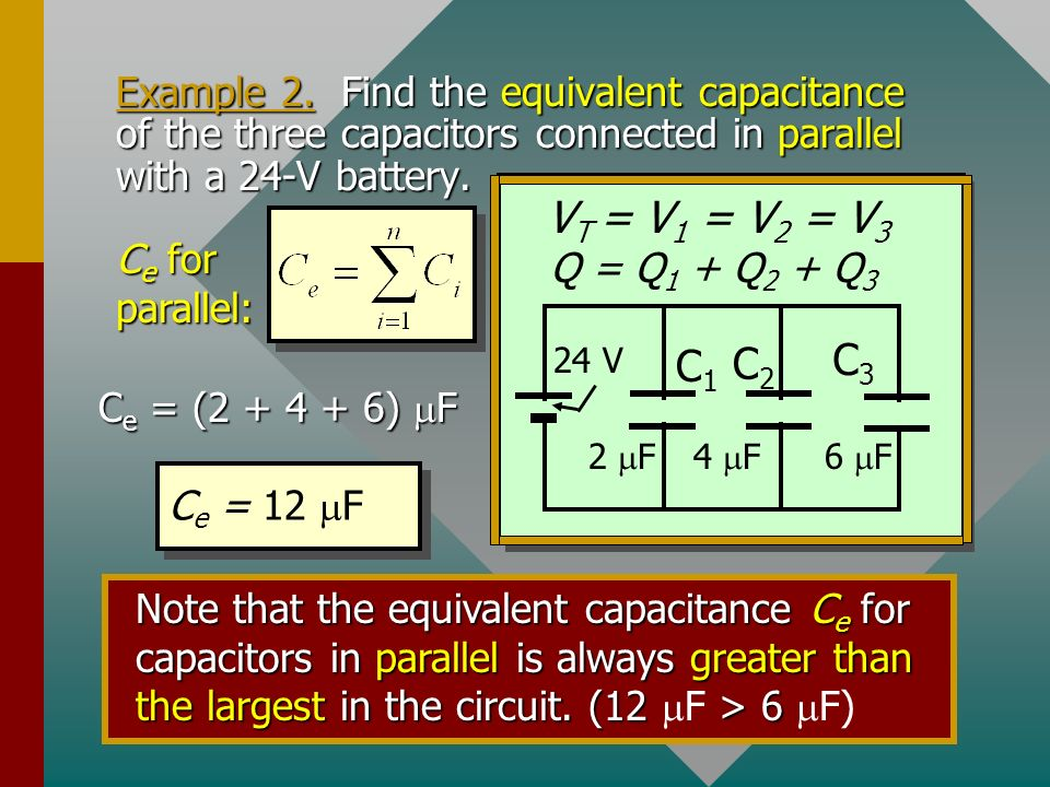 Example 2. Find the equivalent capacitance of the three capacitors connected in parallel with a 24-V battery.