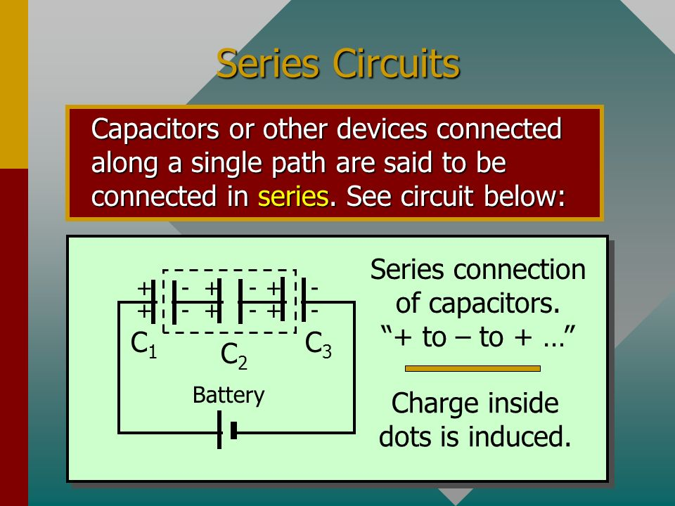 Series Circuits Capacitors or other devices connected along a single path are said to be connected in series. See circuit below: