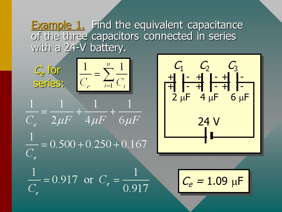 Example 1. Find the equivalent capacitance of the three capacitors connected in series with a 24-V battery.