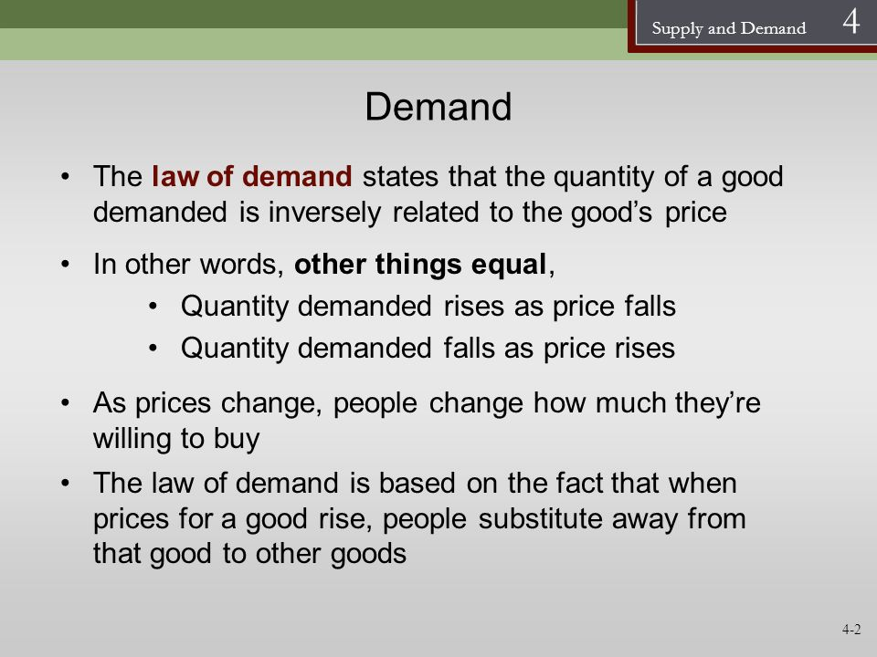 Demand The law of demand states that the quantity of a good demanded is inversely related to the good's price.