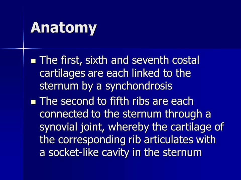 Anatomy The first, sixth and seventh costal cartilages are each linked to the sternum by a synchondrosis.