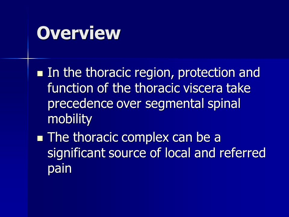 Overview In the thoracic region, protection and function of the thoracic viscera take precedence over segmental spinal mobility.