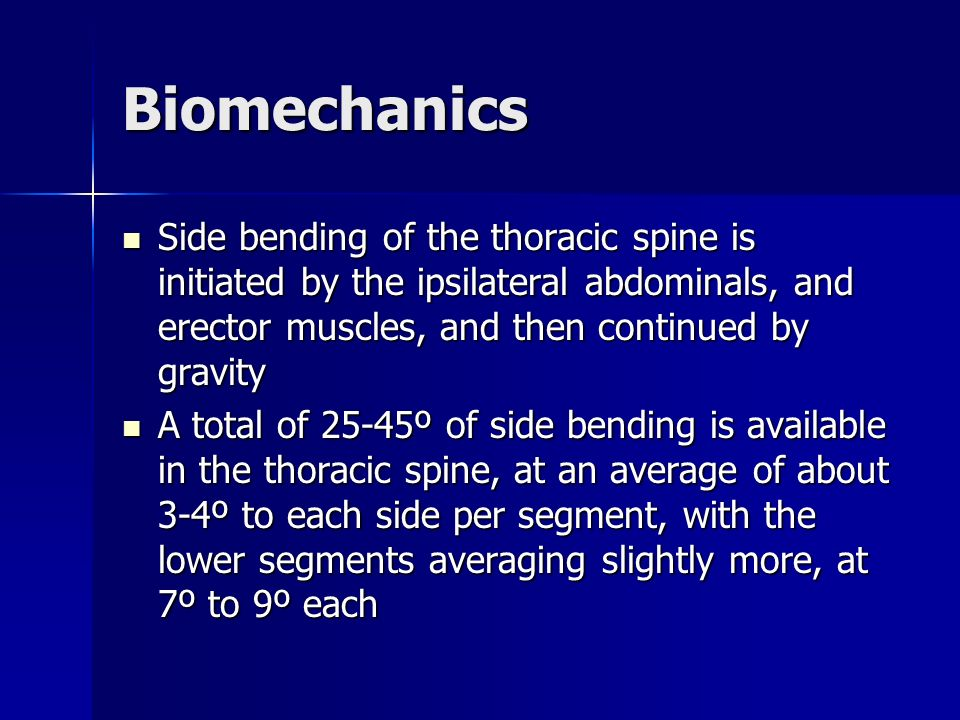 Biomechanics Side bending of the thoracic spine is initiated by the ipsilateral abdominals, and erector muscles, and then continued by gravity.