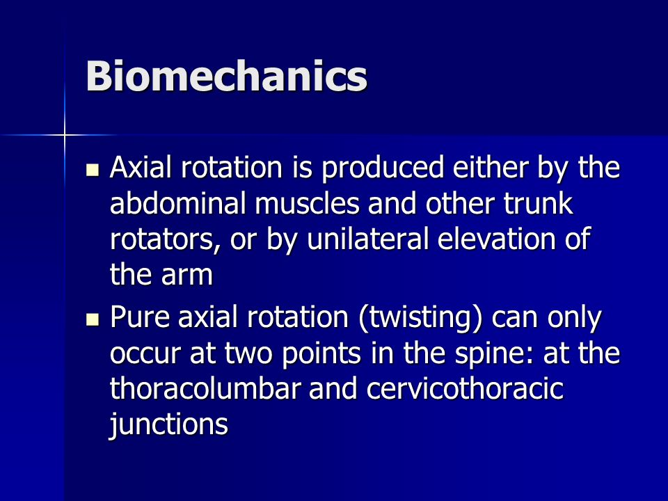 Biomechanics Axial rotation is produced either by the abdominal muscles and other trunk rotators, or by unilateral elevation of the arm.