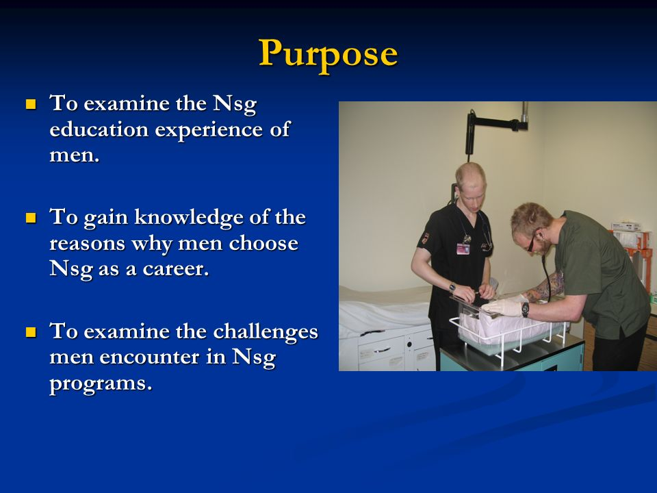 Purpose To examine the Nsg education experience of men.
