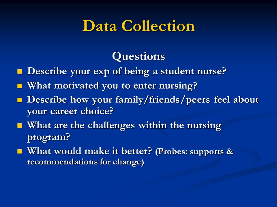 Data Collection Questions Describe your exp of being a student nurse
