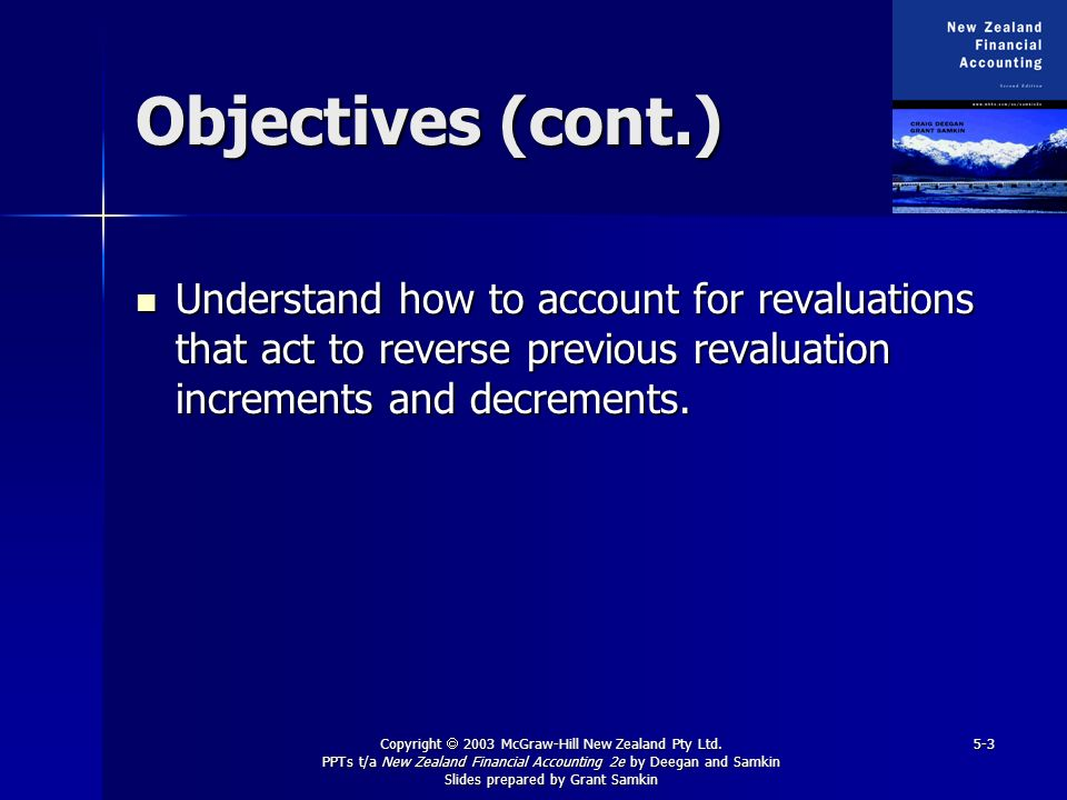 Objectives (cont.) Understand how to account for revaluations that act to reverse previous revaluation increments and decrements.
