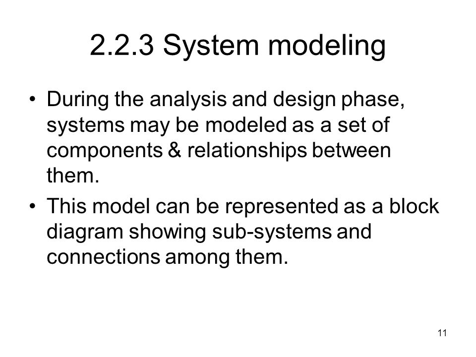 2.2.3 System modeling During the analysis and design phase, systems may be modeled as a set of components & relationships between them.