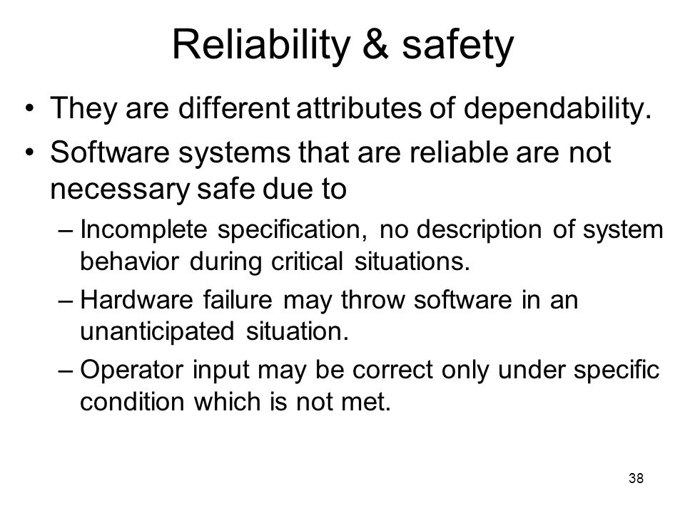 Reliability & safety They are different attributes of dependability.