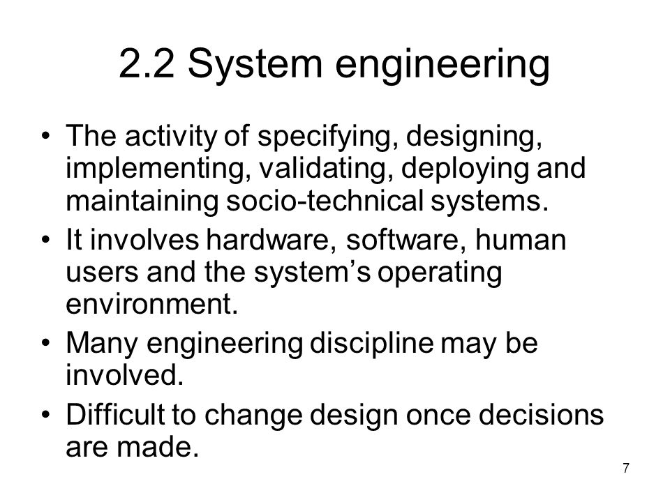 2.2 System engineering The activity of specifying, designing, implementing, validating, deploying and maintaining socio-technical systems.
