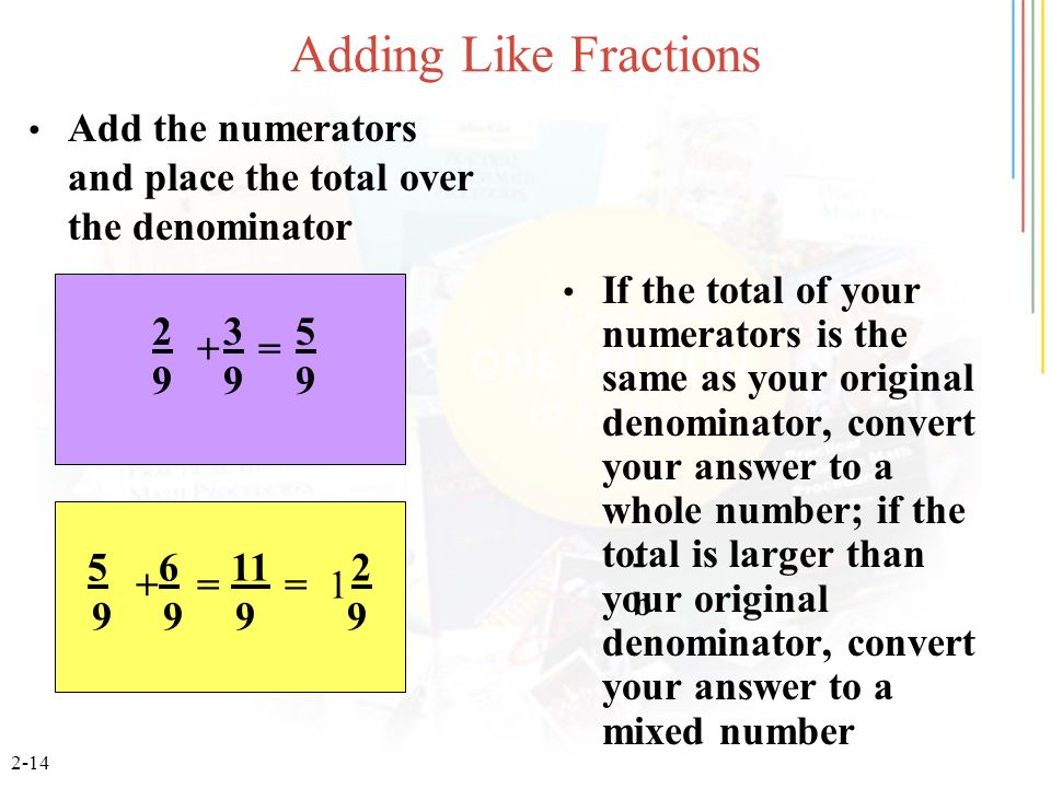 Adding Like Fractions Add the numerators and place the total over the denominator.