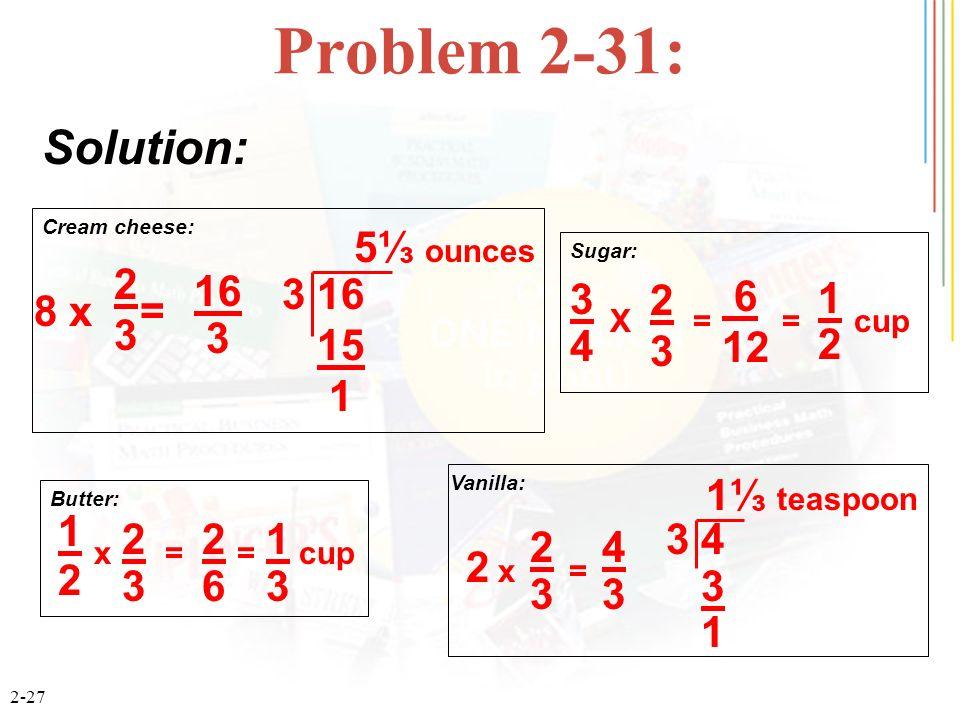 Problem 2-31: Solution: 2 3 16 8 x = 3 16 15 1 5⅓ ounces 3 4 2 6 12 1