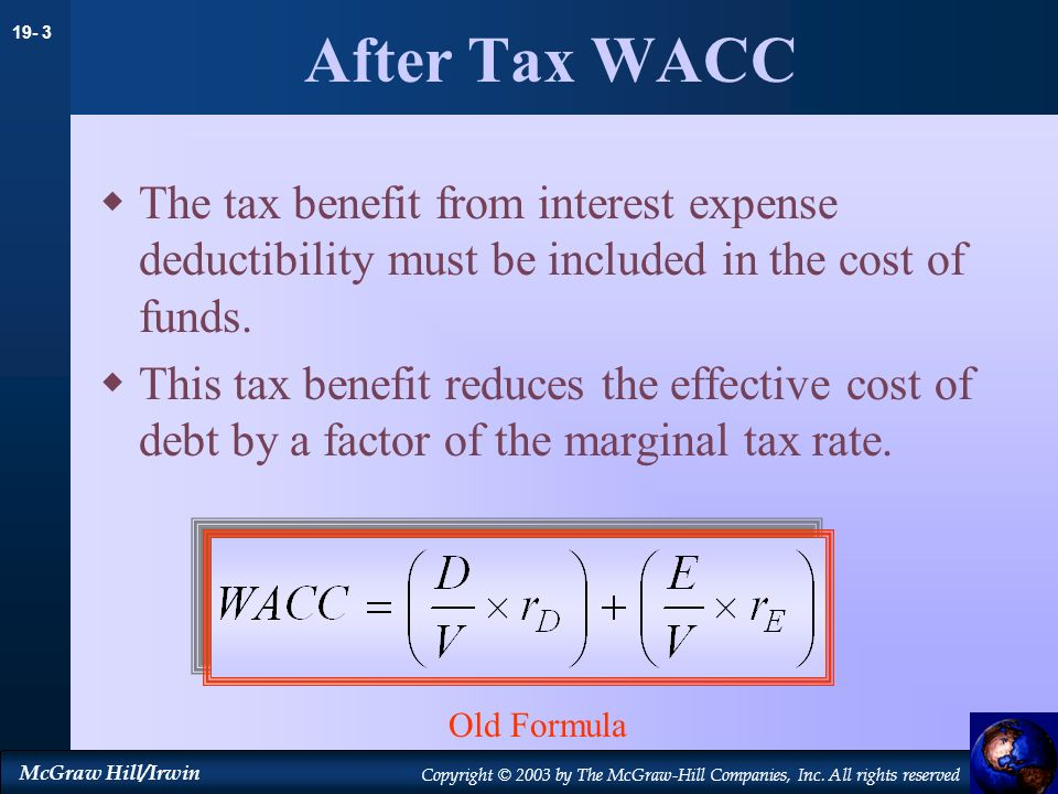 After Tax WACC The tax benefit from interest expense deductibility must be included in the cost of funds.