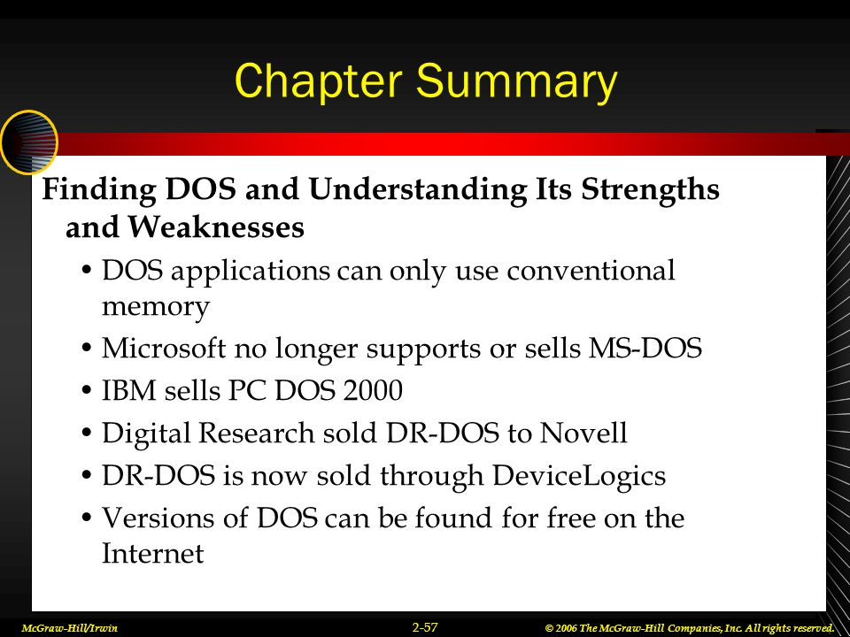 Chapter Summary Finding DOS and Understanding Its Strengths and Weaknesses. DOS applications can only use conventional memory.