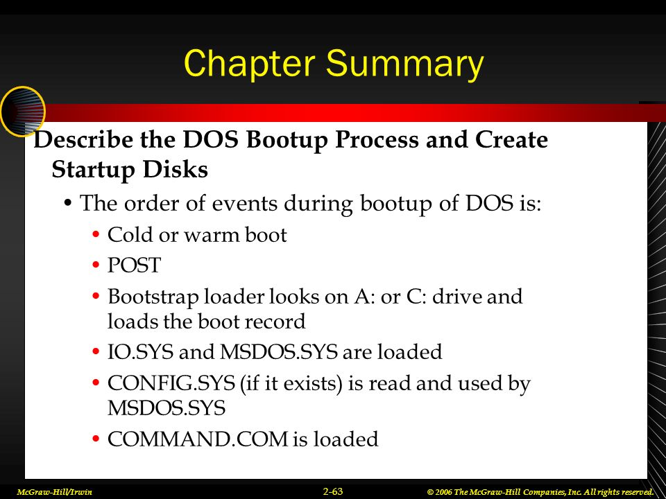 Chapter Summary Describe the DOS Bootup Process and Create Startup Disks. The order of events during bootup of DOS is: