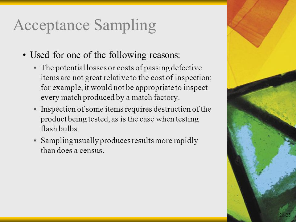 Acceptance Sampling Used for one of the following reasons: