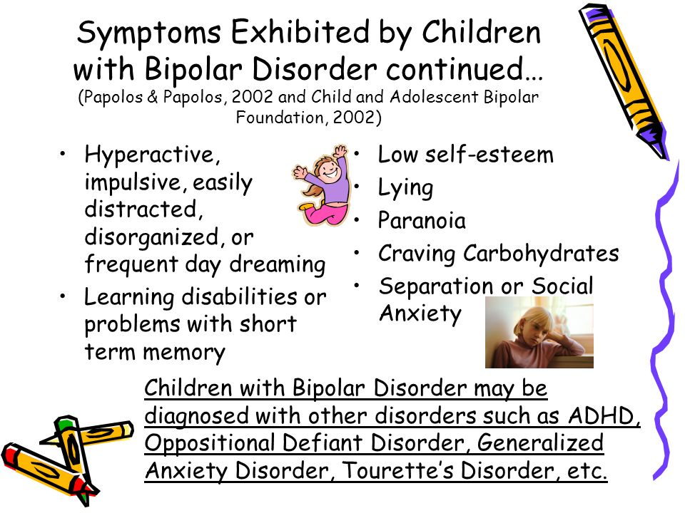 pediatric bipolar disorder symptoms resembling other Here are some signs and symptoms of bipolar disorder in children: mood and behavior issues caused by bipolar disorder or other mental health conditions can lead.