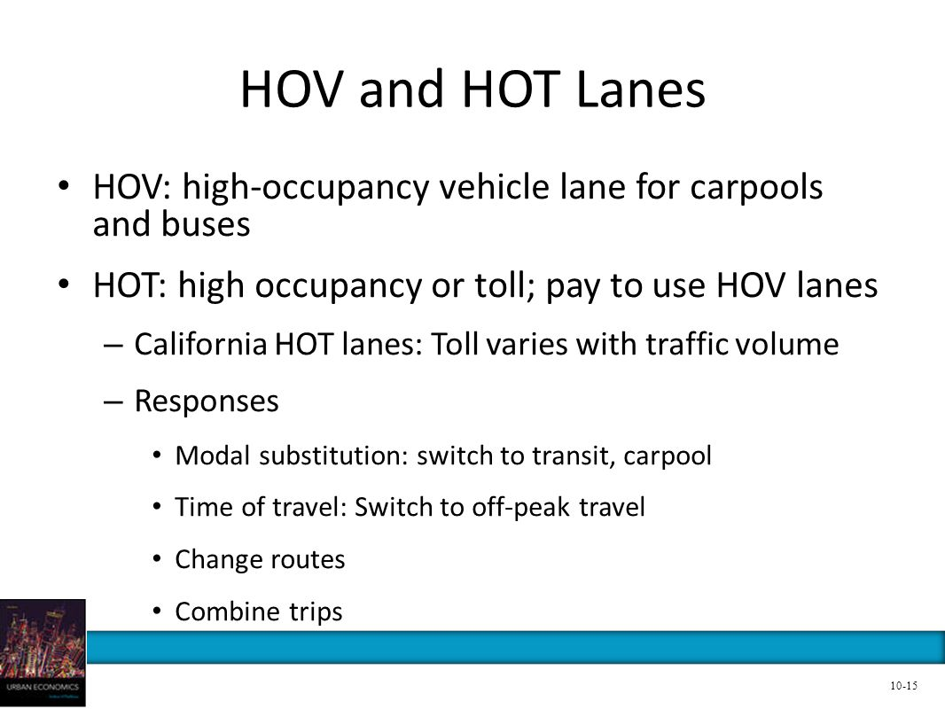 HOV and HOT Lanes HOV: high-occupancy vehicle lane for carpools and buses. HOT: high occupancy or toll; pay to use HOV lanes.