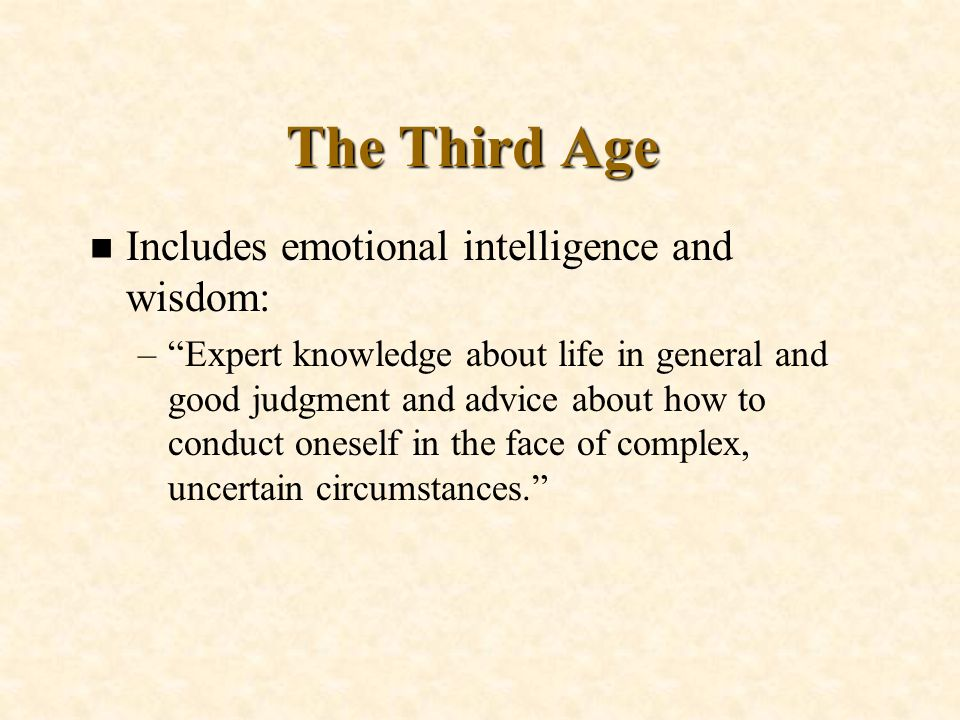 The Third Age Includes emotional intelligence and wisdom: