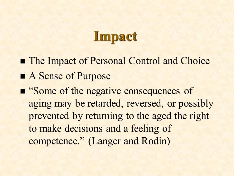 Impact The Impact of Personal Control and Choice A Sense of Purpose