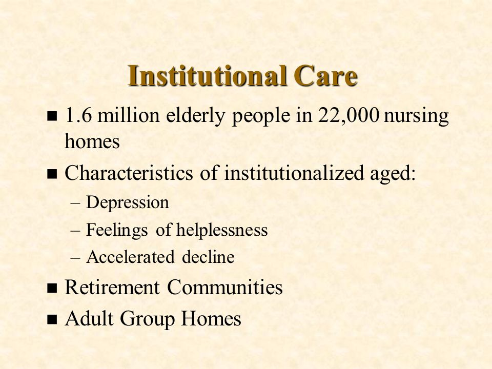 Institutional Care 1.6 million elderly people in 22,000 nursing homes