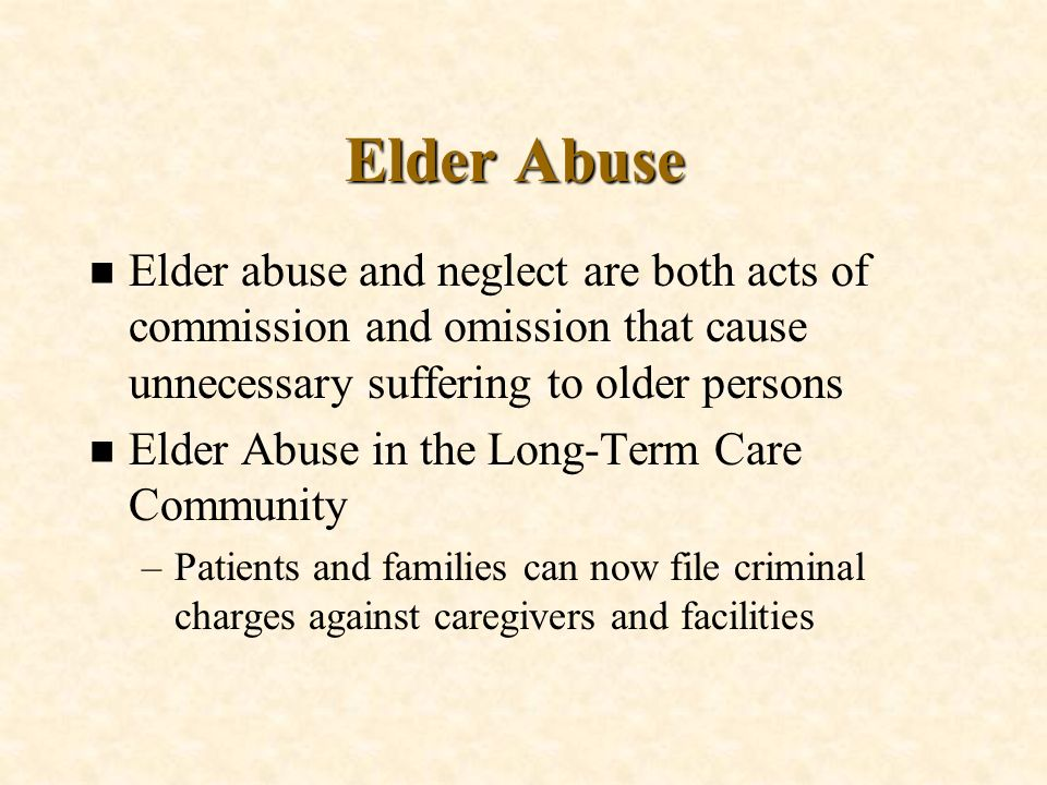 Elder Abuse Elder abuse and neglect are both acts of commission and omission that cause unnecessary suffering to older persons.
