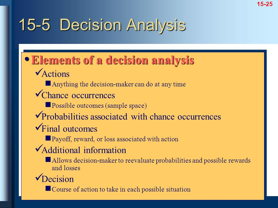 15-5 Decision Analysis Elements of a decision analysis Actions