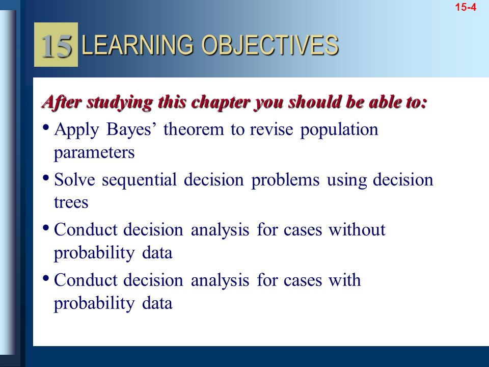 15 LEARNING OBJECTIVES. After studying this chapter you should be able to: Apply Bayes' theorem to revise population parameters.